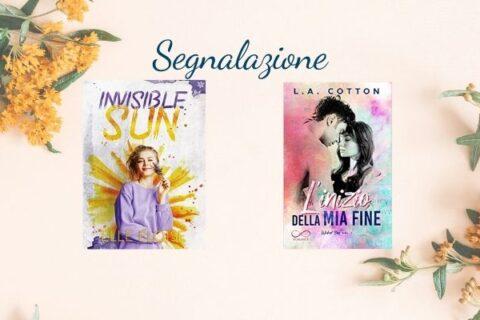 Segnalazioni New Adult | Invisible Sun di Elle Eloise e L'inizio della mia fine L.A. Cotton