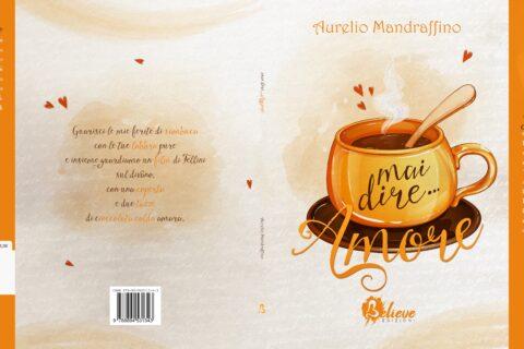 Segnalazione | Mai dire … Amore di Aurelio Mandraffino