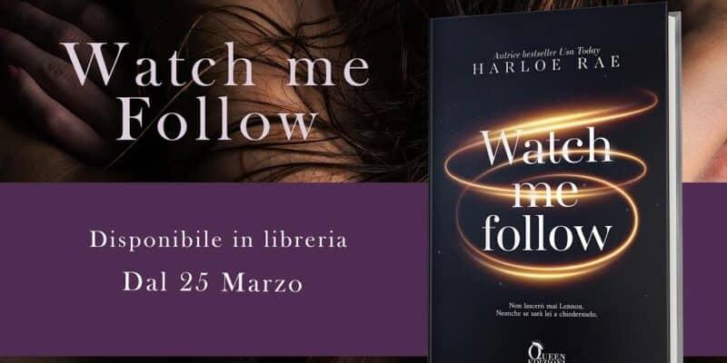 Watch me follow di Harlow Rae edito Queen Edizioni