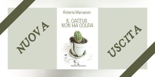 Segnalazione | Il cactus non ha colpa di Roberta Marcaccio