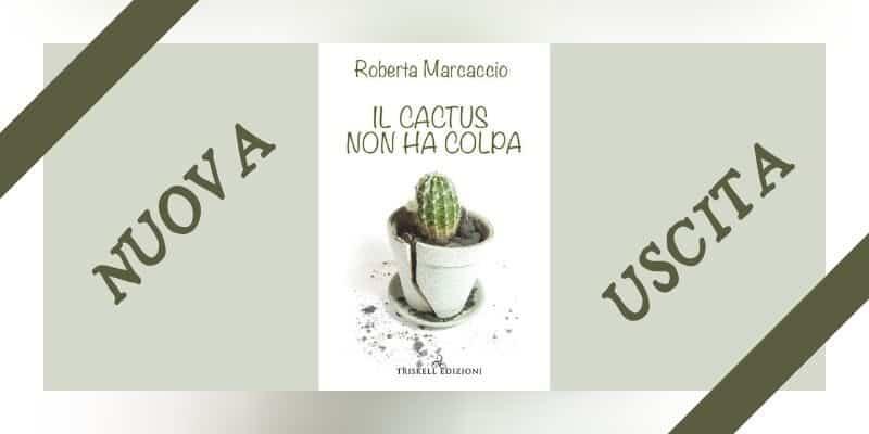 Il cactus non ha colpa di Roberta Marcaccio Triskell Edizioni