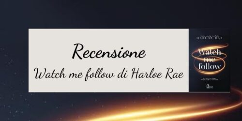 recensione watch me follow harloe rae