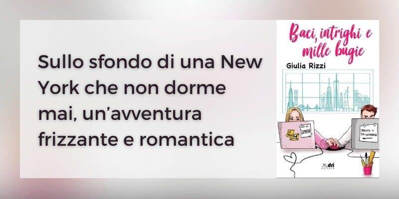 Baci, intrighi e mille bugie di Giulia Rizzi Dri Editore