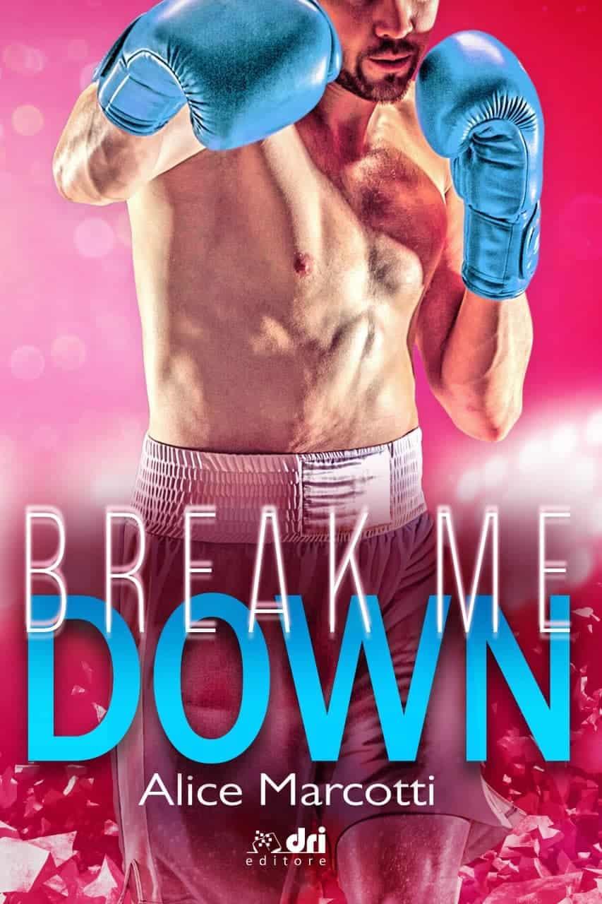 Segnalazione | Break me down di Alice Marcotti
