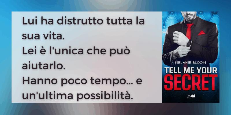 Tell me your secret di Melanie Bloom Dri Editore
