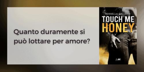 Segnalazione | Touch me honey di Rossella Gallotti